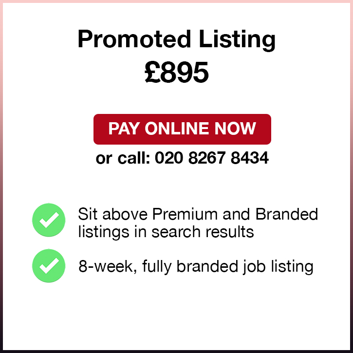 Promoted Listing. £895. Pay Online Now or call: 02082674364. Sit above Premium and Branded listings in search results. 8-week, fully branded job listing.