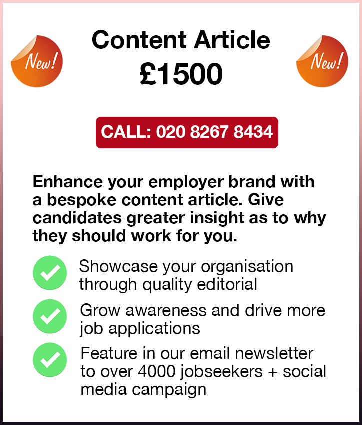 Content Article. £1500. Call: 020 8267 8434. Enhance your employer brand with a bespoke content article. Give 